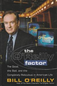image of The O'Reilly Factor The Good, the Bad, and the Completely Ridiculous in  American Life