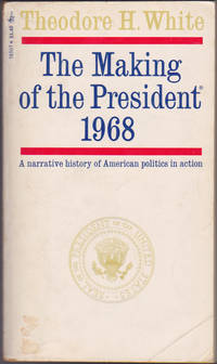 The Making of the President 1968 : a Narrative History of American Politics in Action