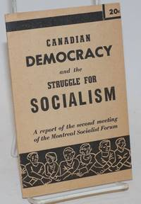 Canadian democracy and the struggle for socialism, a report of the second meeting of the Montreal Socialist Forum