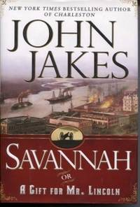 Savannah or a Gift for Mr. Lincoln by  John Jakes - First Edition - 2004 - from E Ridge fine Books and Biblio.co.uk