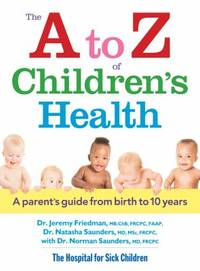 The a to Z of Children's Health : A Parent's Guide from Birth to 10 Years by Jeremy Friedman; Norman Saunders; Natasha Saunders - Paperback - 2013 - from ThriftBooks (SKU: G0778804607I4N10)