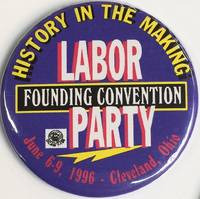 History in the making / Labor Party Founding Convention / June 6-9, 1996 - Cleveland, Ohio [pinback button]