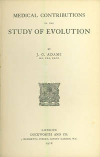 Medical contributions to the study of evolution by  John George Adami - First edition - 1918 - from Jeremy Norman & Co., Inc. and Biblio.com
