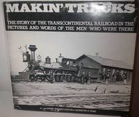 MAKIN' TRACKS The story of the transcontinental railroad in the pictures and words of the men...