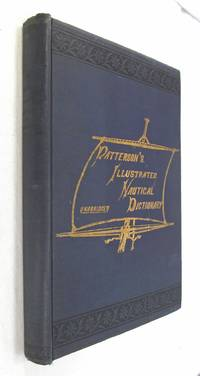 Patterson's Illustrated Nautical Dictionary Unabridged     From Keel to Truck. from Stern to Sternpost.  from Zenith to Nadir.  from Bedplate to Funnel. From Torpedo Boat to Battleship.l