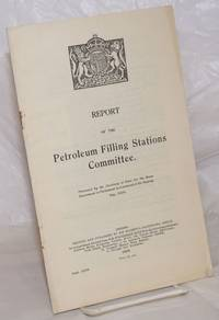 image of Report of the Petroleum Filling Stations Committee. Presented by the Secretary of State for the Home Department to Parliament by Command of His Majesty. May 1929