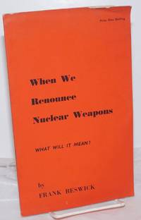 image of When We Renounce Nuclear Weapons: What will it mean