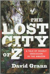 image of The Lost City of Z: A Tale of Deadly Obsession in the Amazon