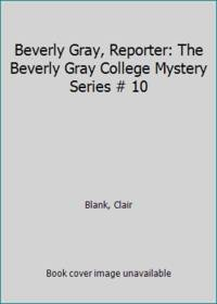 Beverly Gray  Reporter: The Beverly Gray College Mystery Series # 10