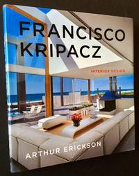 Francisco Kripacz: Interior Design by Arthur Erickson - Signed First Edition - 2016 - from Appledore Books, ABAA and Biblio.co.uk