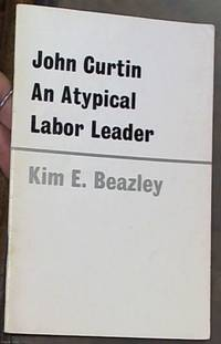 image of John Curtin An Atypical Labor Leader: The John Curtin Memorial Lecture, 1971John Curtin An Atypical Labor Leader