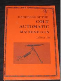 Handbook of the Colt Automatic Machine Gun: Caliber .30