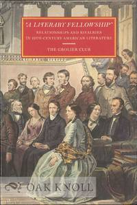 A LITERARY FELLOWSHIP: RELATIONSHIPS AND RIVALRIES IN 19TH-CENTURY AMERICAN LITERATURE