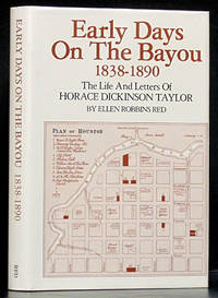 Early Days on the Bayou 1838-1890: The Life and Letters of Horace Dickinson Taylor (HOUSTON) (SIGNED)