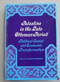 Palestine in the Late Ottoman Period; Political Social and Economic Transformation