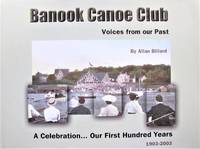 Banook Canoe Club-Voices From Our Past. a Celebration of Our First Hundred Years