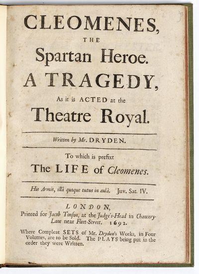 Dryden, John. Cleomenes, the Spartan Heroe. A Tragedy. London: For Jacob Tonson, 1692. 4to. , 28, 72...