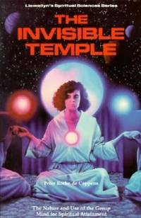 The Invisible Temple : The Nature and Use of the Group Mind for Spiritual Attainment