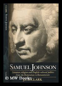 Samuel Johnson : literature, religion, and English cultural politics from the Restoration to Romanticism / J.C.D. Clark by  J. C. D Clark - Paperback - First Edition - 1994 - from MW Books Ltd. and Biblio.com