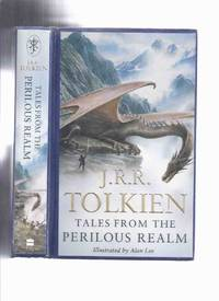 Tales from the Perilous Realm - - -by J R R Tolkien, Illustrations By Alan Lee (inc.  Intro; Roverandom; Farmer Giles of Ham; The Adventures of Tom Bombadil; Smith of Wootton Major; Leaf By Niggle; Appendix - On Fairy Stories; Afterword By Alan Lee ) by  J R R ( John Ronald Reuel ) / Illustrations By Alan Lee (afterword); Introduction By Tom Shippey Tolkien - First Edition - 2008 - from Leonard Shoup  and Biblio.com