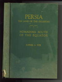 Persia:  The Land of the Gulestan or Rose Garden; and Nomading South of  the Equator