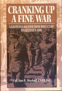 Cranking Up a Fine War: A Louisiana Soldier from Boot Camp to General's Aide