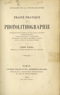 TRAITÉ PRATIQUE DE PHOTOLITHOGRAPHIE.; PHOTOLITHOGRAPHIE DIRECTE ET PAR VOIE DE TRANSFERT. PHOTOZINCOGRAPHIE. PHOTOCOLLOGRAPHIE. AUTOGRAPHIE. PHOTOGRAPHIE SUR BOIS ET SUR MÉTAL À GRAVER. TOURS DE MAIN ET FORMULES DIVERSES