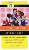 The Q Guide to Will and Grace: Stuff You Didn't Even Know You Wanted to Know...about Will, Grace, Jack, Karen, and lots of guest stars (Pop Culture Out There Guides) by Corinne Marshall - Paperback - 2008-09-01 - from Books Express (SKU: 1593500831)