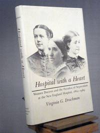 Hospital With a Heart: Women Doctors and the Paradox of Separatism at the New England Hospital, 1862-1969
