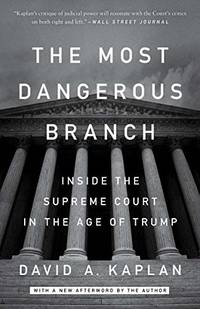 The Most Dangerous Branch: Inside the Supreme Court in the Age of Trump