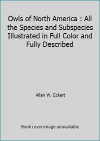 Owls of North America : All the Species and Subspecies Illustrated in Full Color and Fully Described