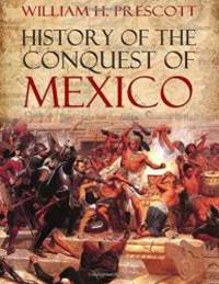 History of the Conquest of Mexico by William H. Prescott - Paperback - 2016-12-25 - from Books Express (SKU: 1541266722)