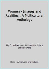 Women - Images and Realities : A Multicultural Anthology by Lily D. McNair; Amy Kesselman; Nancy Schniedewind - Paperback - 1994 - from ThriftBooks and Biblio.com