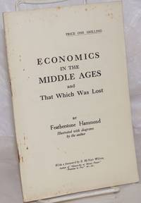 image of Economics in the Middle Ages and That Which Was Lost. Illustrated with diagrams by the author. With a foreword by R. McNair Wilson, author of