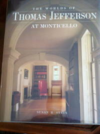 Worlds of Thomas Jefferson at Monticello by  Susan R Stein - 1st edition - 1993 - from civilizingbooks (SKU: 850ARD-0870)