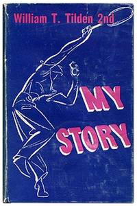 My Story: A Champion's Memoirs by TILDEN 2nd, William T - 1948