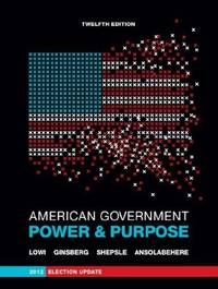 American Government: Power and Purpose (Full Twelfth Edition, 2012 Election Update (with policy...