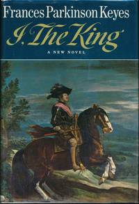I, the King by  Frances Parkinson KEYES - First Edition - 1966 - from Main Street Fine Books & Manuscripts, ABAA and Biblio.co.uk