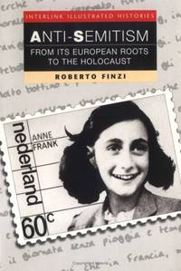 Anti-Semitism From Its European Roots to the Holocaust (Interlink Illustrated History Series)