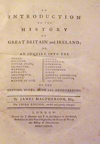 An Introduction to the History of Great Britain and Ireland:Or,  An Inquiry into the ... Britons, Irish, Scots and Anglo-Saxons