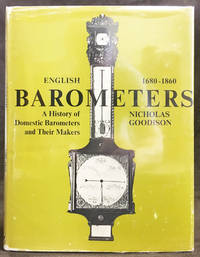 English Barometers 1680-1860. A History of Domestic Barometers and Their Makers