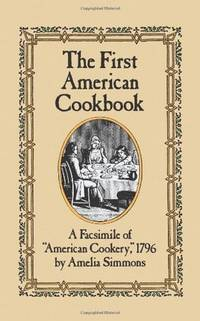 The First American Cookbook A Facsimile of American Cookery, 1796