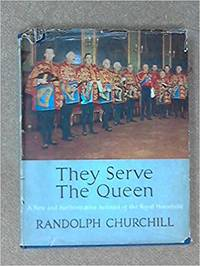 They Serve the Queen; a New and Authoritative Account of the Royal Household