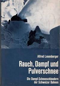 Rauch, Dampf und Pulverschnee Die Dampf-Schneesschleudern der Schweizer Bahnen