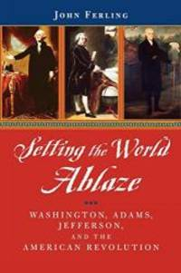 Setting the World Ablaze: Washington, Adams, Jefferson, and the American Revolution by John Ferling - Paperback - 2002-03-06 - from Books Express and Biblio.com