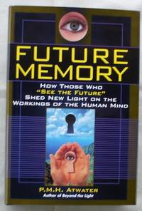 "Future Memory: How those who ""see the future"" shed new light on the workings of the human mind by  P.M.H Atwater - First Edition - 1996 - from Shamrock Books (SKU: ABE-28825672)"