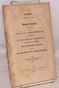 A sermon preached in Boston, at the annual election, May 25, 1814, before his excellency Caleb Strong, governour, his honour William Phillips, lieutenant governour, the honorable council, and the legislature of Massachusetts