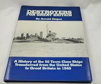 Destroyers for Great Britain: A History of 50 Town Class Ships Transferred from the United States...