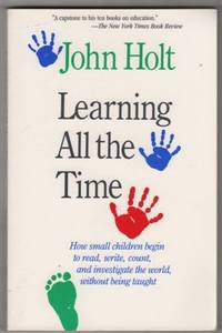 Learning All the Time by  John Holt - Paperback - 1990 - from Shannon's Bookshelf and Biblio.com