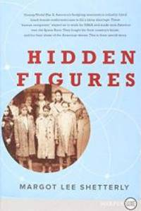 Hidden Figures: The American Dream and the Untold Story of the Black Women Mathematicians Who Helped Win the Space Race by Margot Lee Shetterly - 2016-09-04